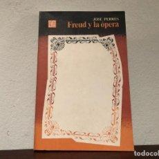 Libros de segunda mano: FREUD Y LA ÓPERA. JOSÉ PERRÉS. FONDO DE CULTURA ECONÓMICA. PSICOANÁLISIS. Lote 195331507