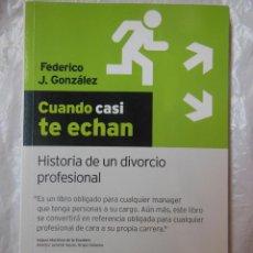 Libros de segunda mano: CUANDO CASI TE ECHAN. HISTORIA DE UN DIVORCIO PROFESIONAL. GONZÁLEZ FEDERICO J. 2007. Lote 195365397