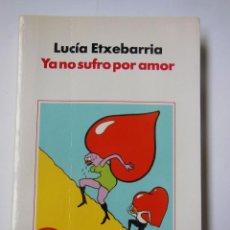 Libros de segunda mano: YA NO SUFRO POR AMOR. ETXEBARRIA LUCÍA. 2006. Lote 195444027