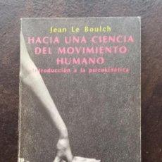 Libros de segunda mano: JEAN LE BOULCH: HACIA UNA CIENCIA DEL MOVIMIENTO HUMANO. INTRODUCCIÓN A LA PSICOKINÉTICA. Lote 195484528