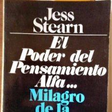 Libros de segunda mano: JEAN STEARN - EL PODER DEL PENSAMIENTO ALFA... MILIAGRO DE LA MENTE. Lote 195534792