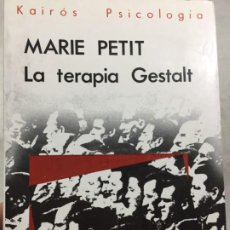 Libros de segunda mano: LA TERAPIA GESTALT. MARIE PETIT. KAIRÓS. PSICOLOGIA. 1987. 1ª EDICIÓN. Lote 196799075