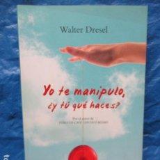 Libros de segunda mano: YO TE MANIPULO, ¿Y TU QUE HACES?: RECUPERA TU AUTOESTIMA Y PONLE FRENO AL ABUSO - WALTER DRESEL. Lote 200397431