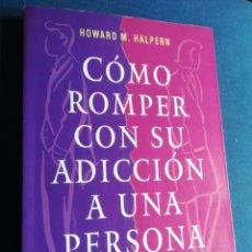 Libros de segunda mano: COMO ROMPER CON SU ADICCIÓN A UNA PERSONA HOWARD M HALPERN OBELISCO PRIMERA EDICIÓN. Lote 200825060