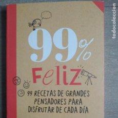 Libros de segunda mano: 99% FELIZ . 99 RECETAS DE GRANDES PENSADORES PARA DISFRUTAR CADA DIA. DE DORIAN LUCAS. Lote 201280330