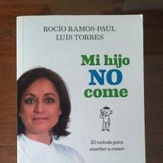 Libros de segunda mano: MI HIJO NO COME. EL MÉTODO PARA ENSEÑAR A COMER. ROCIO RAMOS-PAUL. LUIS TORRES. NIÑOS. ALIMENTACIÓN.. Lote 201913270