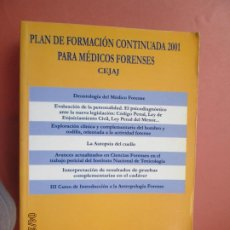 Libros de segunda mano: PLAN DE FORMACIÓN CONTINUADA 2001 PARA MÉDICOS FORENSES - CEJAJ - MINISTERIO DE JUSTICIA - 2001. . Lote 202485890
