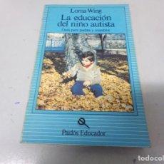 Libros de segunda mano: LA EDUCACION DEL NIÑO AUTISTA - LORNA WING - PAIDOS EDUCADOR - 1981.. Lote 202637870