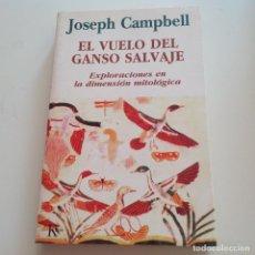Libros de segunda mano: EL VUELO DEL GANSO SALVAJE. EXPLORACIONES EN LA DIMENSIÓN MITOLÓGICA. JOSEPH CAMPBELL. KAIRÓS. Lote 202705140