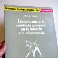 Libros de segunda mano: TRATAMIENTO DE LA CONDUCTA ANTISOCIAL EN LA INFANCIA Y LA ADOLESCENCIA.ALAN E. KAZDIN. Lote 202812061