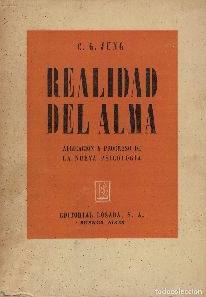DR. C. G. JUNG, REALIDAD DEL ALMA. APLICACIÓN Y PROGRESO DE LA NUEVA PSICOLOGÍA. / LOSADA 1946 (Libros de Segunda Mano - Pensamiento - Psicología)