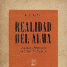 Libros de segunda mano: DR. C. G. JUNG, REALIDAD DEL ALMA. APLICACIÓN Y PROGRESO DE LA NUEVA PSICOLOGÍA. / LOSADA 1946. Lote 203776212