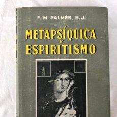 Libros de segunda mano: FERNANDO M. PALMÉS. METAPSÍQUICA Y ESPIRITISMO, 1950. Lote 204832662