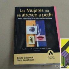 Libros de segunda mano: BABCOCK, LINDA/ LASCHEVER, SARA: LAS MUJERES NO SE ATREVEN A PEDIR. .... Lote 206970546