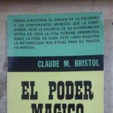 Libros de segunda mano: CLAUDE M. BRISTOL: EL PODER MÁGICO DE LA VOLUNTAD (BUENOS AIRES, 1976). Lote 207107760