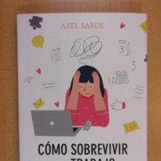 Libros de segunda mano: COMO SOBREVIVIR EN EL TRABAJO / AXEL SARDE / 2019. OBERON. Lote 207110470