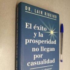 Libros de segunda mano: EL ÉXITO Y LA PROSPERIDAD NO LLEGAN POR CASUALIDAD / DR. LAIR RIBEIRO / CÍRCULO DE LECTORES. Lote 207117688