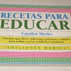 Libros de segunda mano: RECETAS PARA EDUCAR - GUIA PARA ACABAR CON LOS CONFLICTOS COTIDIANOS - CAROLYN MEEKS. Lote 207209600