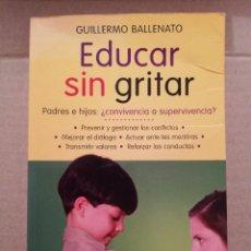 Libros de segunda mano: EDUCAR SIN GRITAR. PADRES E HIJOS ¿CONVIVENCIA O SUPERVIVENCIA? (GUILLERMO BALLENATO). Lote 207270823