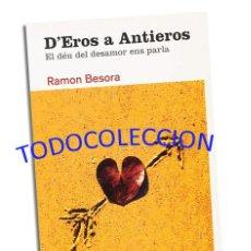 Libros de segunda mano: D´EROS A ANTIEROS - EL DÉU DEL DESAMOR ENS PARLA - RAMON BESORA. Lote 207295908