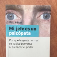Libri di seconda mano: MI JEFE ES UN PSICOPATA - POR QUE LA GENTE NORMAL SE VUELVE PERVERSA AL ALCANZAR EL PODER- I. PIÑUEL. Lote 207384092