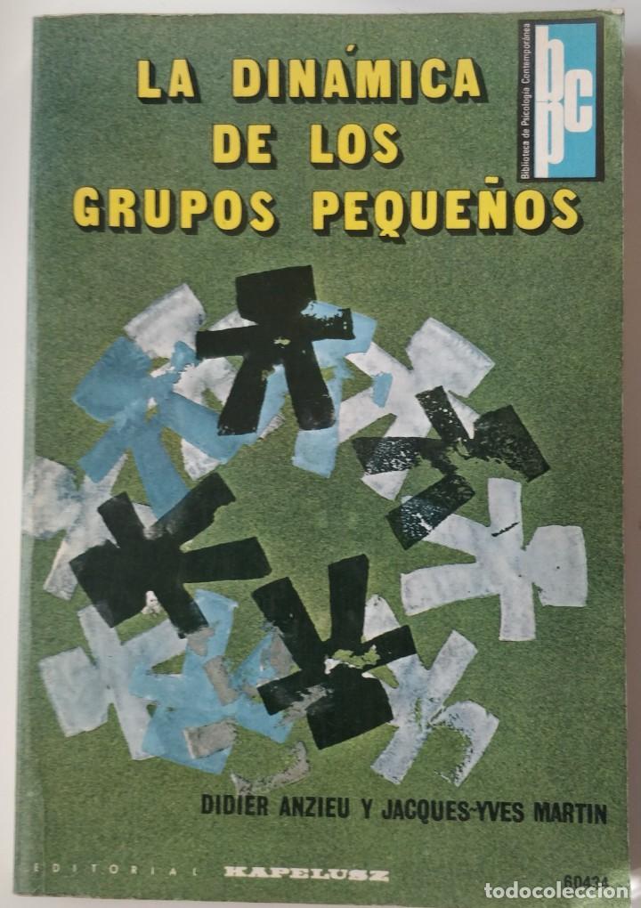 LA DINAMICA DE LOS GRUPOS PEQUEÑOS. ** DIDIER ANZIEU Y JACQUES YVES MARTIN. (Libros de Segunda Mano - Pensamiento - Psicología)