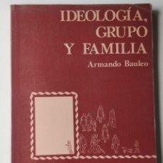 Libros de segunda mano: IDEOLOGIA GRUPO Y FAMILIA ** ARMANDO BAULEO. Lote 207844076
