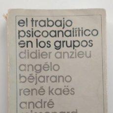 Libros de segunda mano: EL TRABAJO PSICOANALÍTICO EN LOS GRUPOS ** DIDIER ANZIEU-ANGELO BEJARANO Y OTROS. Lote 208017858