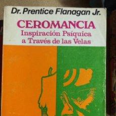 Libros de segunda mano: CEROMANCIA, INSPIRACIÓN PSÍQUICA A TRAVÉS DE LAS VELAS. DR. PRENTICE FLANAGAN JR.. Lote 209117640