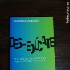 Libros de segunda mano: DES-EDÚCATE. EVA BACH / PERE DARDER. Lote 209719695