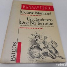 Libros de segunda mano: OCTAVE MANNONI UN COMIENZO QUE NO TERMINA. TRANSFERENCIA, INTERPRETACIÓN, TEORIA Q1667A. Lote 210552950