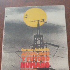 Libros de segunda mano: ACTUALIDAD Y FUTURO HUMANO DE CARMEN ARJONILLA. Lote 210951674