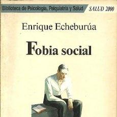 Libros de segunda mano: FOBIA SOCIAL ENRIQUE ECHEBURUA. Lote 211479639