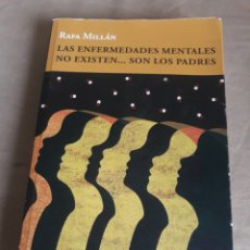 Libros de segunda mano: LAS ENFERMEDADES MENTALES NO EXISTEN ....... SON LOS PADRES . RAFA MILLAN. Lote 211572167