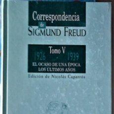 Libros de segunda mano: SIGMUND FREUD - CORRESPONDENCIA TOMO V: 1926-1939 EL OCASO DE UNA ÉPOCA-LOS ÚLTIMOS AÑOS. Lote 287992668