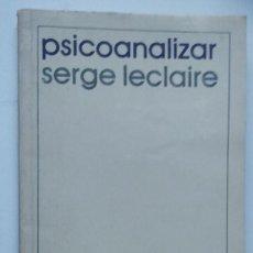 Libros de segunda mano: PSICOANALIZAR. UN ENSAYO SOBRE EL ORDEN DEL INCONSCIENTE Y LA PRACTICA DE LA LETRA * LECLAIRE, SERGE. Lote 212005615