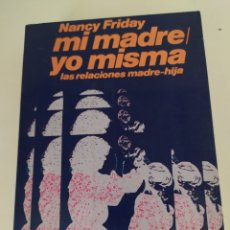 Libros de segunda mano: MI MADRE YO MISMA. LAS RELACIONES MADRE-HIJA. NANCY FRIDAY. Lote 212006742