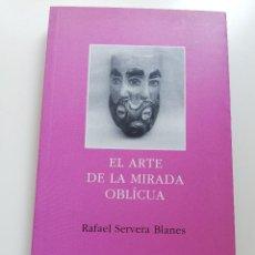 Libros de segunda mano: EL ARTE DE LA MIRADA OBLÍCUA (RAFAEL SERVERA BLANES). Lote 214910778