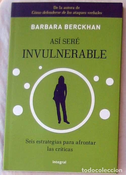 ASÍ SERÉ INVULNERABLE SEIS ESTRATEGIAS PARA AFRONTAR LAS CRÍTICAS - BARBARA BERCKHAN 2010 VER INDICE (Libros de Segunda Mano - Pensamiento - Psicología)