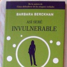 Libros de segunda mano: ASÍ SERÉ INVULNERABLE SEIS ESTRATEGIAS PARA AFRONTAR LAS CRÍTICAS - BARBARA BERCKHAN 2010 VER INDICE. Lote 216545941
