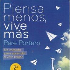 Libros de segunda mano: PIENSA MENOS,VIVE MAS. PERE PORTERO. AÑO 2009.. Lote 217216548