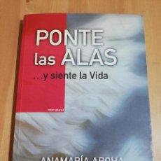 Libros de segunda mano: PONTE LAS ALAS ...Y SIENTE LA VIDA (ANAMARÍA AROHA). Lote 218048513