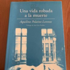 Libros de segunda mano: UNA VIDA ROBADA A LA MUERTE - AQUILINO POLAINO-LORENTE. Lote 218826487