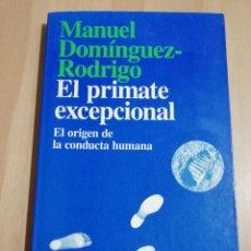 Libros de segunda mano: EL PRIMATE EXCEPCIONAL. EL ORIGEN DE LA CONDUCTA HUMANA (MANUEL DOMÍNGUEZ RODRIGO). Lote 251515200
