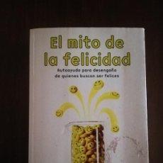 Libros de segunda mano: EL MITO DE LA FELICIDAD. GUSTAVO BUENO. EDICIONES B. AUTOAYUDA PARA DESENGAÑO. 1ª EDICION. 2005.. Lote 220237655