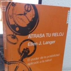 Libros de segunda mano: ATRASA TU RELOJ EL PODER DE LA POSIBILIDAD APLICADO A LA SALUD - LANGER, ELLEN J.. Lote 221302252