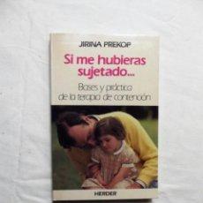 Libros de segunda mano: SI ME HUBIERAS SUJETADO ..... BASES Y PRACTICA DE LA TERPIA DE CONTENCION DE JIRINA PREKOP. Lote 221400320