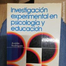 Libros de segunda mano: INVESTIGACIÓN EXPERIMENTAL EN PSICOLOGÍA Y EDUCACIÓN. AROLDO RODRÍGUES. 1ª EDICIÓN. Lote 221660776