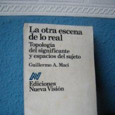 Libros de segunda mano: LA OTRA ESCENA DE LO REAL - GUILLERMO A. MACI - EDICIONES NUEVA VISIÓN - BUENOS AIRES (1980). Lote 221741191