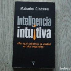 Libros de segunda mano: INTELIGENCIA INTUITIVA - MALCOLM GLADWELL. Lote 221783927